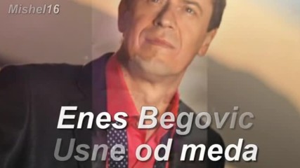 Enes Begovic _ Usne od meda