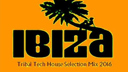 ---ibiza Tribal Tech House Summer Selection 2016 Volume Eight