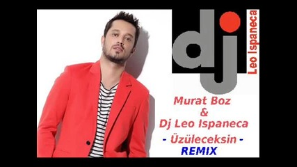 Murat Boz & Dj Leo Ispaneca - Uzuleceksin (remix)