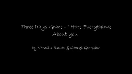 three dace grace - i hate everythink about you