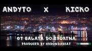 Andyto X Kicko - Ot Galata Do Sportna (prod. By Hrd)