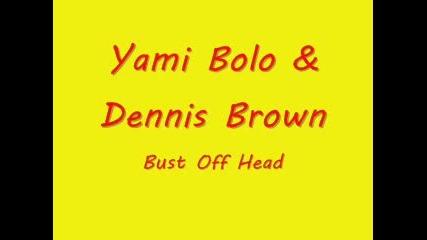 Yami Bolo & Dennis Brown - Bust Off Head