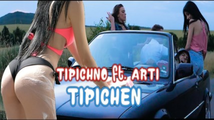 TIPICHNO - ''Tipichen'' feat. ARTi [Official video]