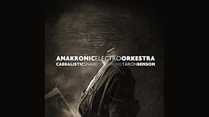 Anakronic Electro Orkestra - Cabbalistic Snare feat. Taron Benson