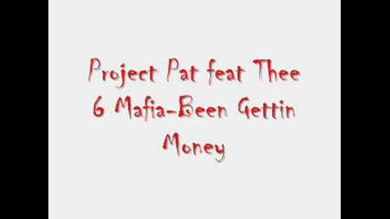 Project Pat feat Thee 6 Mafia - Been Gettin Money