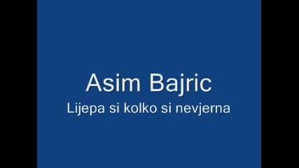 Asim Bajric - Lijepa si kolko si nevjerna