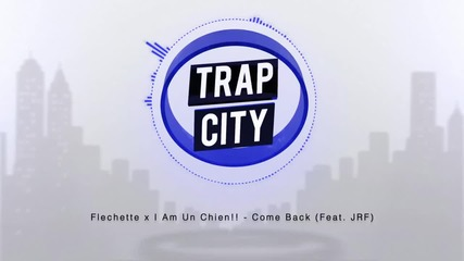 Flechette x I Am Un Chien!! - Come Back ( Feat. Jrf )