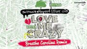 Sultan + Shepard ft. Gia - Love Me Crazy Breathe ( Carolina Radio Remix )
