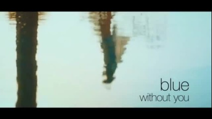 Blue - Without you (2013)/ Блу - Без теб (2013)