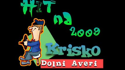 Krisko - Dolni Averi Na 2009 *