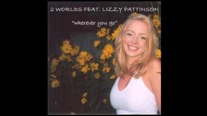 2 Worlds Feat Lizzy Pattinson - Wherever You Go (radio Edit)