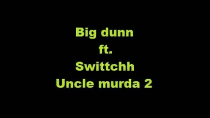 Big Dunn ft. Swittchh - Uncle murda 2