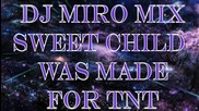 Dj Miro Mix - Sweet Childe Was Made For Tnt (2016)