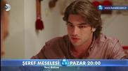 Въпрос на чест Seref Meselesi еп.4 трейлър1 Бг.суб. Турция с Керем Бурсин