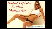 !!! House !!! Hot !!! Mastiksoul & Dj Paul - The Whistle (mastiksoul Mix)