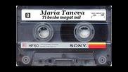 Maria Taneva - Ti beshe moyat mil