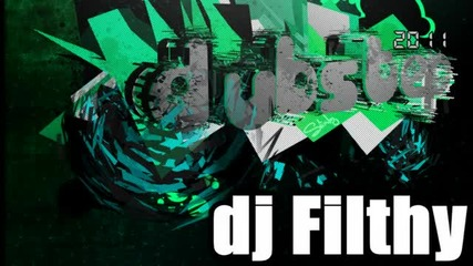 Dubstep 2011 [dj Filthy mix vol.1]