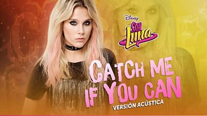 Elenco de Soy Luna - Catch Me If You Can ( Version Acustica Audio Only)
