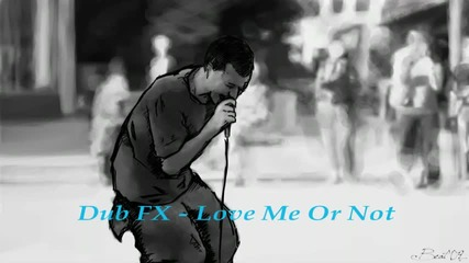 Dub Fx - Love Me Or Not