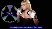 Alexandra Stan feat. Havana - Ecoute ( Official Audio ) + Превод