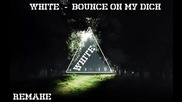 White - Bounce On My Dick