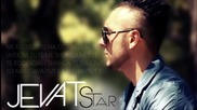 Jevat Star Ft Jonny Staar - Od Togash Nishto Na Smeningapes! - New Song 2013 [with Lyrics) - www.uge