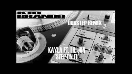 Kayla ft. Lil Jon - Step On It ( Dubstep remix )