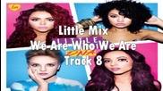 Little Mix - We Are Who We Are (за първи път в сайта)