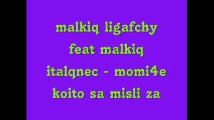 malkiq ligafchy feat malkiq italqnec - momi4e koito sa misli za mn krasivaa [ [ [ demoo ] ] ]