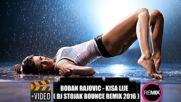 Boban Rajovic - Kisa Lije • Dj Stojak Bounce Remix 2016