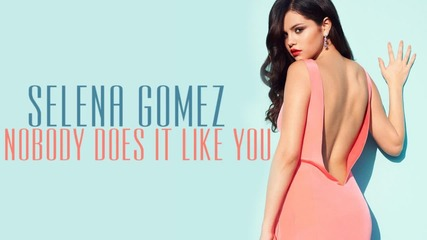Н О В О ! Selena Gomez - Nobody Does It Like You