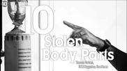 10 Известни откраднати части на тялото