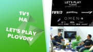 CS, LoL, HS, FIFA17, SFV, Tekken 1vs1 турнирите на Let's Play Пловдив!