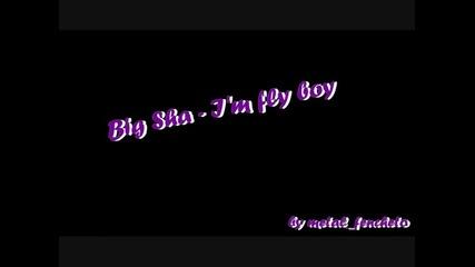 Big Sha - Im fly boy