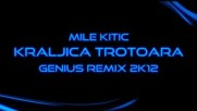 Mile Kitic - Kraljica Trotoara Genius Remix 2k12