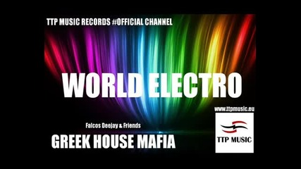 Greek House Mafia - World Electro [new Track 2012 - 2013]