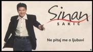 Sinan Sakic i Juzni Vetar - Ne pitaj me o ljubavi (hq) (bg sub)