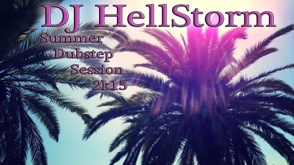 Dj Hellstorm - Summer Dubstep Session 2015