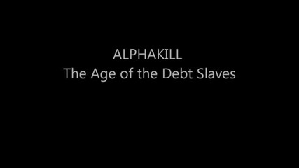 (2012) Alphakill - The Age of the Debt Slaves