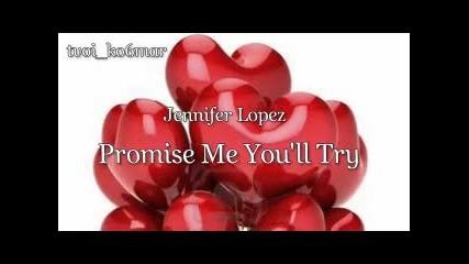 Jennifer Lopez - Promise Me You'll Try / превод /