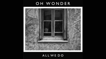 Oh Wonder - All We Do