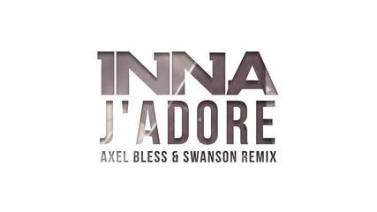 / 2013 / Inna - J'adore (axel Bless Swanson Remix)