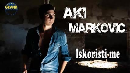 Andrija Markovic Aki - Iskoristi me