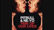За първи път! Pitbull feat. Ne-yo - Time Of Our Lives ( Аудио )