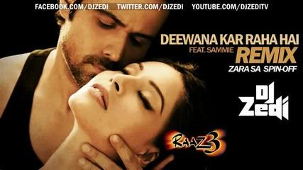 Dj Zedi - Deewana Kar Raha Hai Remix [raaz 3] - Feat. Sammie