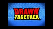 Drawn Together Season 4 - Ще Има!!!