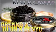 Drunko & DJ 89 ft. DenYo - BLVCK CAVIAR [Official Audio]