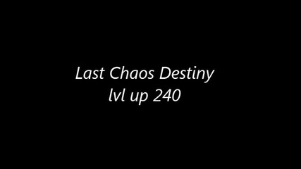 Last Chaos Destiny lvl up 240