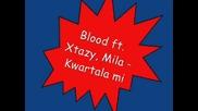 Blood ft. Xtazy,  Mila - Kwartala mi