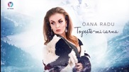 2016/ Премиера: Oana Radu - Topeste-mi iarna (official single)
